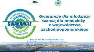 Gwarancje dla młodzieży  szansą dla młodzieży    z województwa zachodniopomorskiego