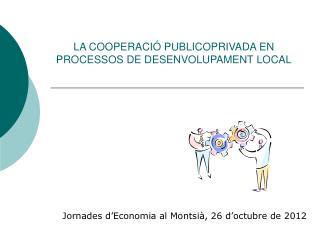 LA COOPERACIÓ PUBLICOPRIVADA EN PROCESSOS DE DESENVOLUPAMENT LOCAL