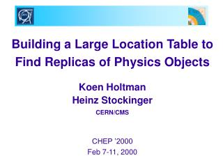 Building a Large Location Table to  Find Replicas of Physics Objects Koen Holtman Heinz Stockinger