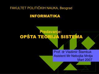 FAKULTET POLITI ČKIH NAUKA, Beograd INFORMATIKA Predavanje: OPŠTA TEORIJA SISTEMA