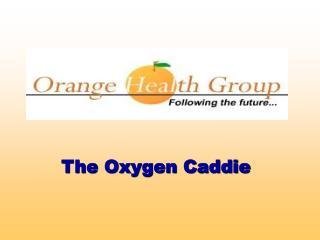 The Oxygen Caddie