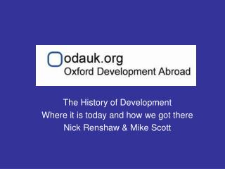 The History of Development Where it is today and how we got there Nick Renshaw & Mike Scott