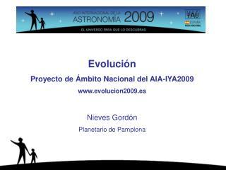 Evolución Proyecto de Ámbito Nacional del AIA-IYA2009 evolucion2009.es Nieves Gordón