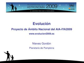 Evoluci�n Proyecto de �mbito Nacional del AIA-IYA2009 evolucion2009.es Nieves Gord�n