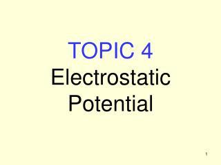 TOPIC 4 Electrostatic Potential