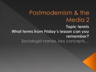 Postmodernism  the Media 2