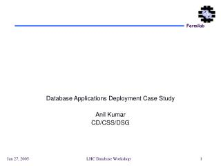 Database Applications Deployment Case Study Anil Kumar CD/CSS/DSG