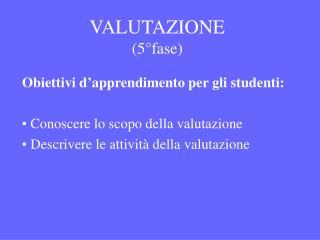 VALUTAZIONE (5°fase)