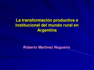 La transformaci�n productiva e institucional del mundo rural en Argentina