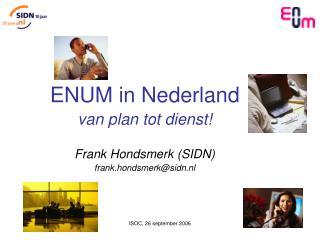 ENUM in Nederland van plan tot dienst! Frank Hondsmerk (SIDN) frank.hondsmerk@sidn.nl
