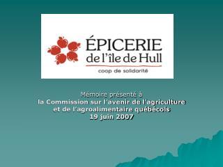 Mémoire présenté à  la Commission sur l'avenir de l'agriculture  et de l'agroalimentaire québécois