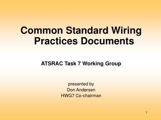 Common Standard Wiring Practices Documents ATSRAC Task 7 Working Group presented by Don Andersen