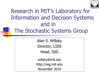 Alan S. Willsky Director, LIDS Head, SSG willsky@mit ssg.mit November 2010