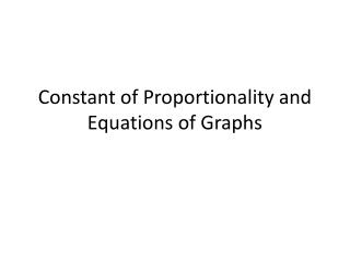 Constant of Proportionality and Equations of Graphs