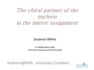 The  chiral  partner of the nucleon in the mirror assignment