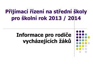 Přijímací řízení na střední školy  pro školní rok 2013 / 2014