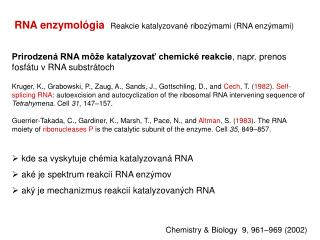 RNA enzymológia R eakcie katalyzované ribozýmami (RNA enzýmami)