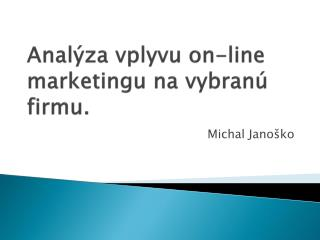 Anal�za vplyvu on-line marketingu na vybran� firmu.