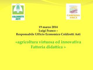 19 marzo 2014 Luigi Franco –  Responsabile Ufficio Economico Coldiretti Asti