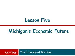 Lesson Five Michigan's Economic Future