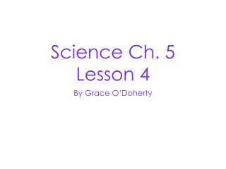 Science Ch. 5 Lesson 4