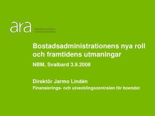 Bostadsadministrationens nya roll och framtidens utmaningar NBM, Svalbard 3.9.2008