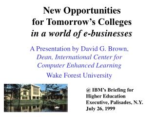 New Opportunities for Tomorrow�s Colleges in a world of e-businesses