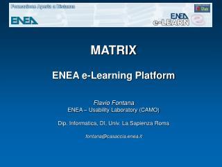 MATRIX ENEA e-Learning Platform Flavio Fontana ENEA – Usability Laboratory (CAMO)