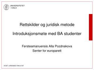 Rettskilder og juridisk metode  Introduksjonsm�te med BA studenter