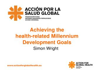 Achieving the  health-related Millennium Development Goals