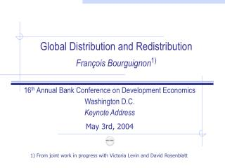 Global Distribution and Redistribution François Bourguignon 1)