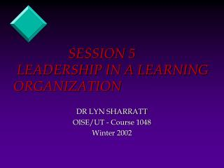 SESSION 5  LEADERSHIP IN A LEARNING ORGANIZATION