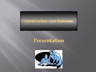 Estimating Process   What is an Estimate : Definition of Estimation Types of Construction Costs   Direct Costs   Indirec