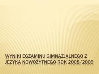 WYNIKI EGZAMINU GIMNAZJALNEGO z języka nowożytnego ROK 2008/2009