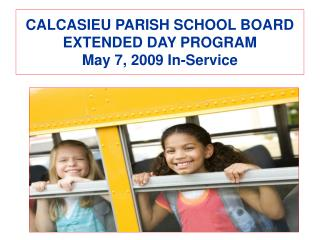 CALCASIEU PARISH SCHOOL BOARD  EXTENDED DAY PROGRAM May 7, 2009 In-Service