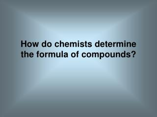 How do chemists determine the formula of compounds?