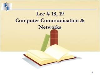 Lec # 18, 19 Computer Communication & Networks