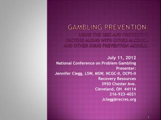 July 11, 2012 National Conference on Problem Gambling Presenter: