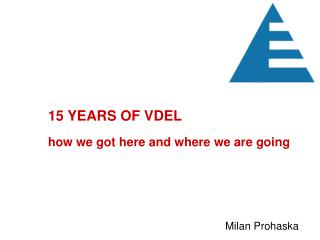 15 YEARS OF VDEL how we got here and where we are going