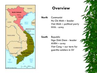 Overview North 	Communist 	Ho Chi Minh – leader 	Viet Minh – political party 	NVA - army