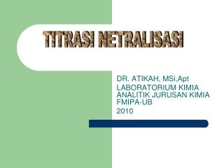 DR. ATIKAH, MSi,Apt LABORATORIUM KIMIA ANALITIK JURUSAN KIMIA FMIPA-UB 2010