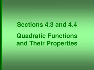 Sections 4.3 and 4.4 Quadratic Functions  and Their Properties