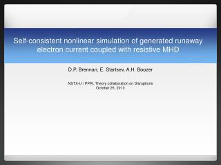 D.P. Brennan, E. Startsev, A.H. Boozer NSTX-U / PPPL Theory collaboration on Disruptions