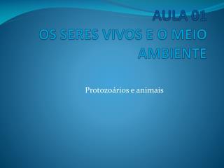 AULA 01 OS SERES VIVOS E O MEIO AMBIENTE