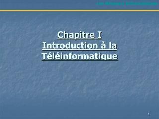 Chapitre  I Introduction � la T�l�informatique