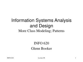 Information Systems Analysis and Design More Class Modeling; Patterns