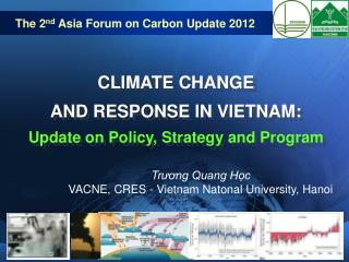 CLIMATE CHANGE  AND RESPONSE IN VIETNAM: Update on Policy, Strategy and Program