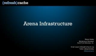 Arena Infrastructure