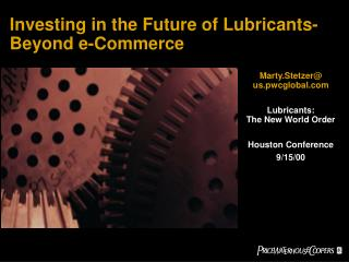 Investing in the Future of Lubricants-Beyond e-Commerce