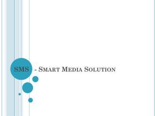 SMS   - Smart Media Solution